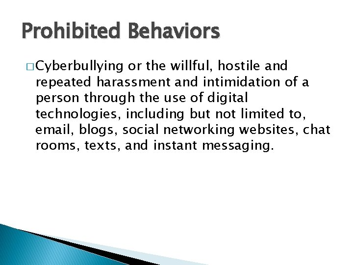 Prohibited Behaviors � Cyberbullying or the willful, hostile and repeated harassment and intimidation of
