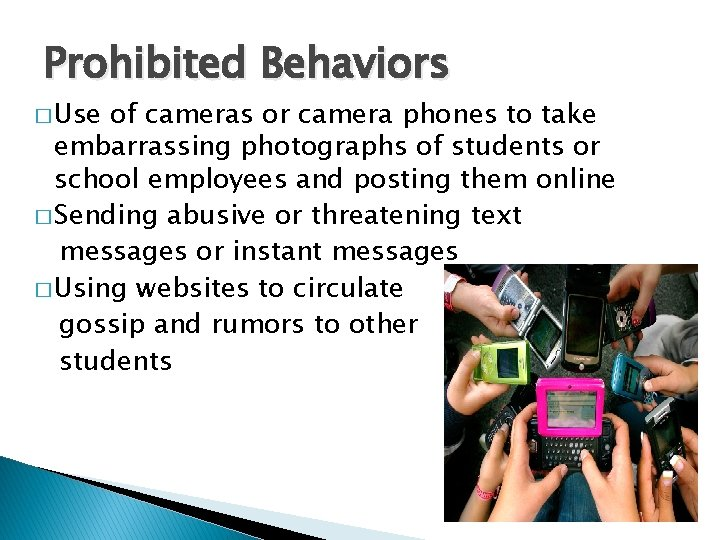 Prohibited Behaviors � Use of cameras or camera phones to take embarrassing photographs of