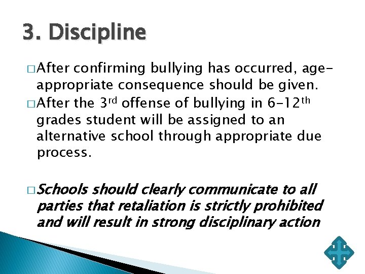 3. Discipline � After confirming bullying has occurred, ageappropriate consequence should be given. �