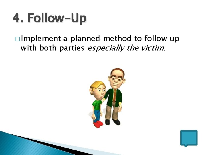 4. Follow-Up � Implement a planned method to follow up with both parties especially