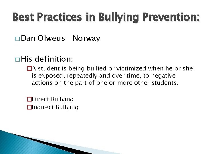 Best Practices in Bullying Prevention: � Dan � His Olweus Norway definition: �A student