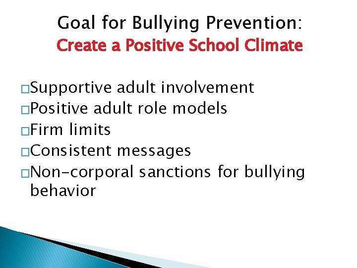 Goal for Bullying Prevention: Create a Positive School Climate �Supportive adult involvement �Positive adult