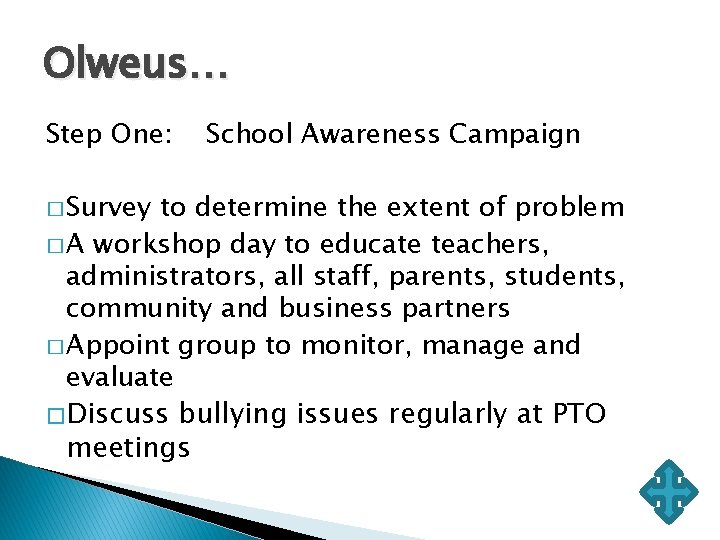 Olweus… Step One: � Survey School Awareness Campaign to determine the extent of problem