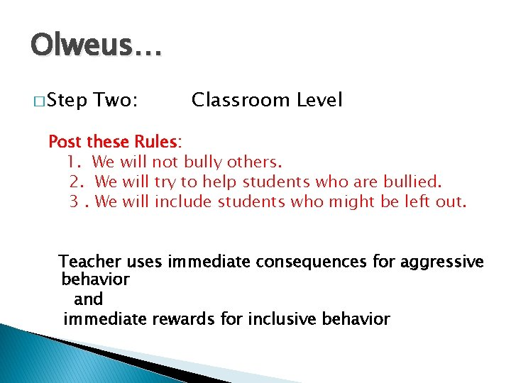 Olweus… � Step Two: Classroom Level Post these Rules: 1. We will not bully