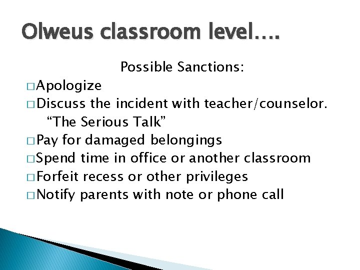 """Olweus classroom level…. � Apologize � Discuss Possible Sanctions: the incident with teacher/counselor. """"The"""