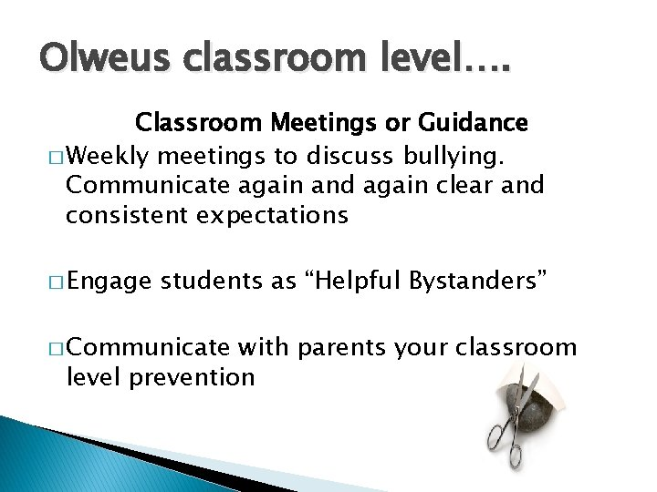 Olweus classroom level…. Classroom Meetings or Guidance � Weekly meetings to discuss bullying. Communicate