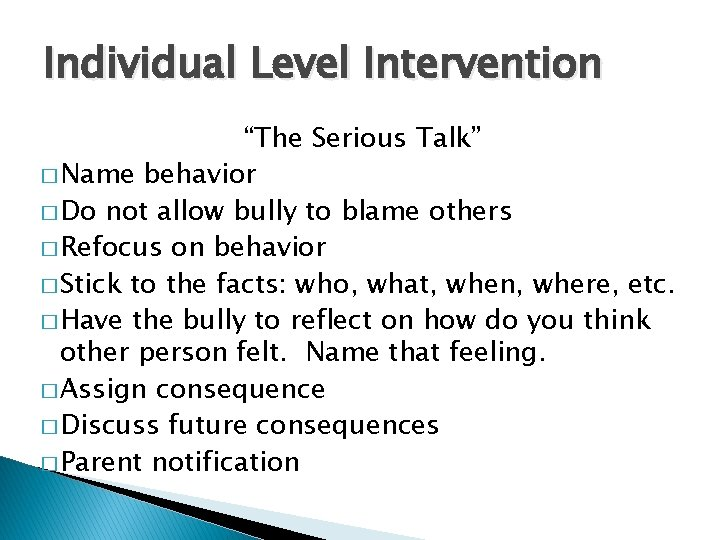"""Individual Level Intervention """"The Serious Talk"""" � Name behavior � Do not allow bully"""