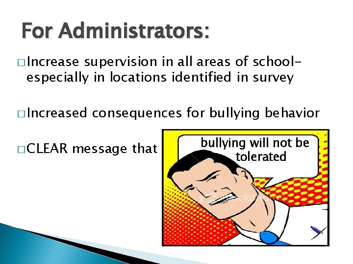 For Administrators: � Increase supervision in all areas of schoolespecially in locations identified in