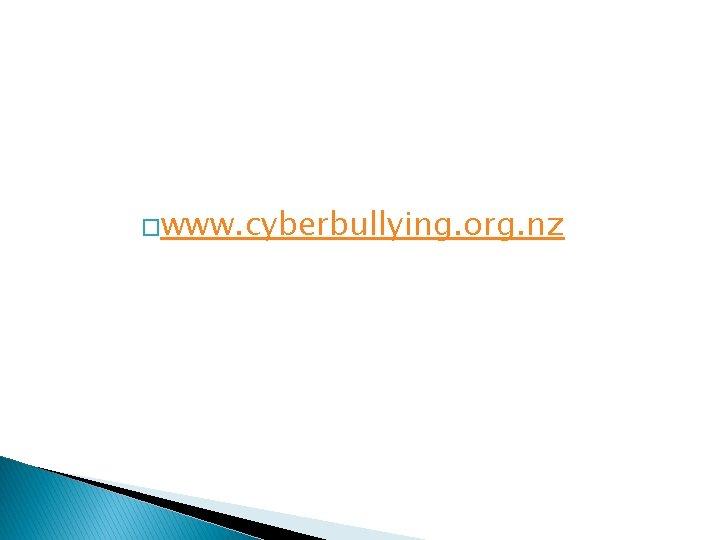 �www. cyberbullying. org. nz