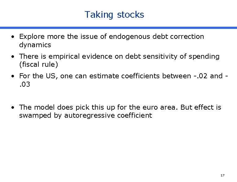 Taking stocks • Explore more the issue of endogenous debt correction dynamics • There