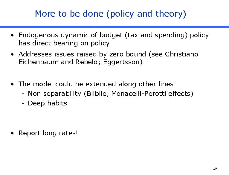More to be done (policy and theory) • Endogenous dynamic of budget (tax and