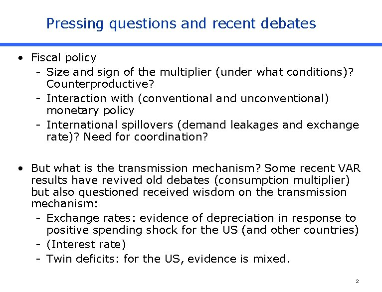 Pressing questions and recent debates • Fiscal policy - Size and sign of the