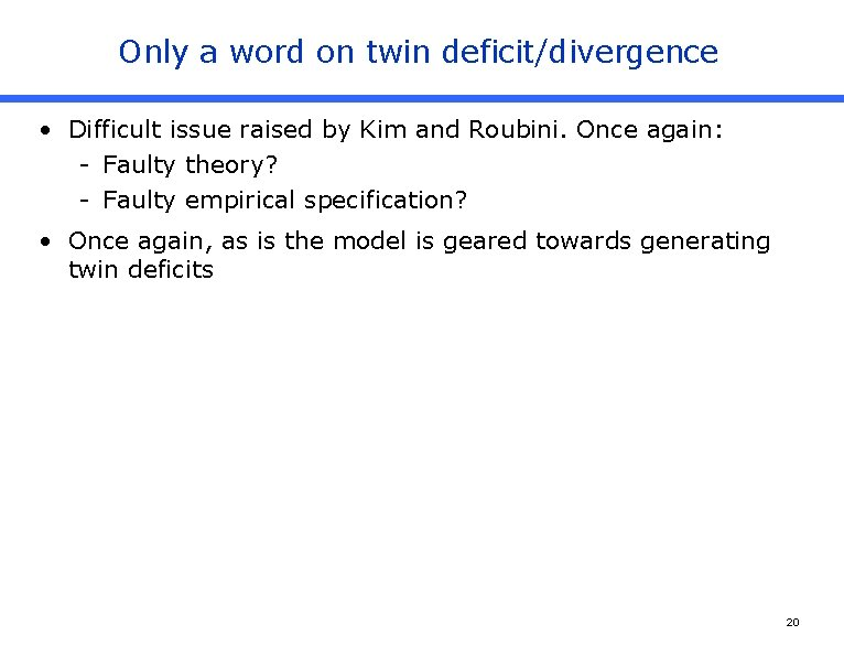Only a word on twin deficit/divergence • Difficult issue raised by Kim and Roubini.