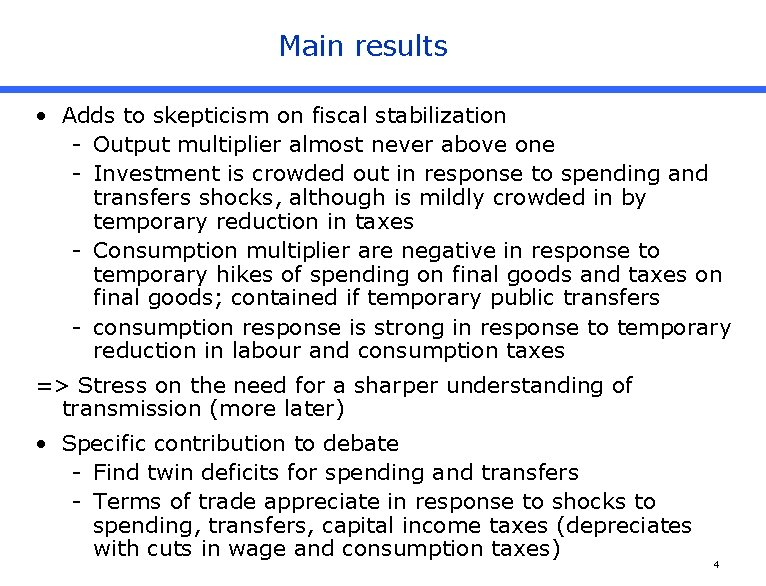 Main results • Adds to skepticism on fiscal stabilization - Output multiplier almost never