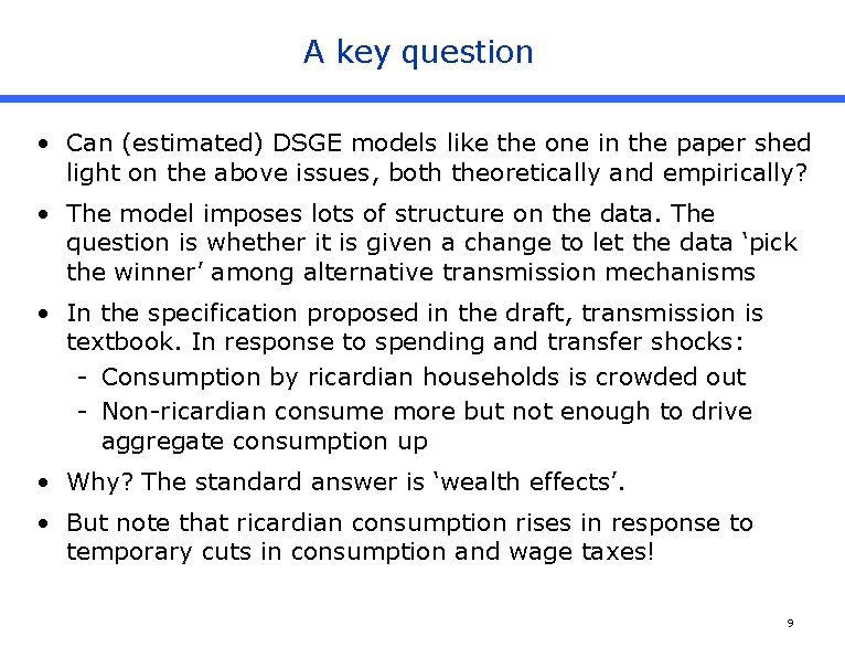 A key question • Can (estimated) DSGE models like the one in the paper