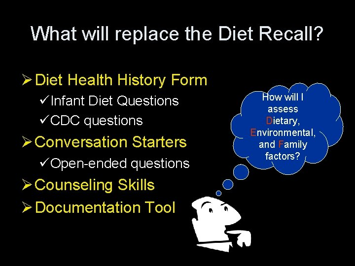 What will replace the Diet Recall? Ø Diet Health History Form üInfant Diet Questions