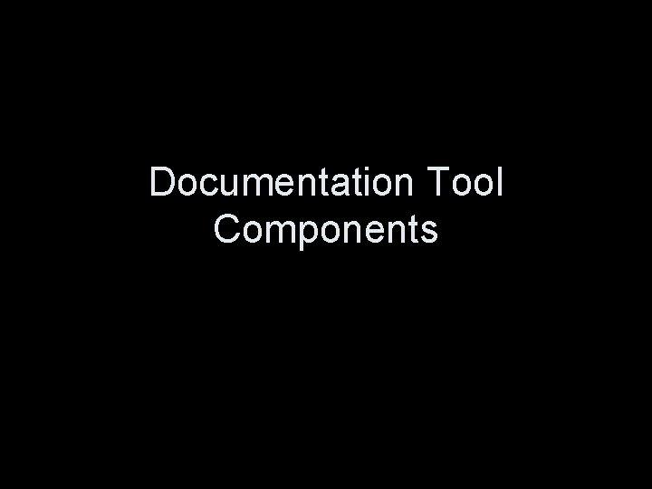 Documentation Tool Components