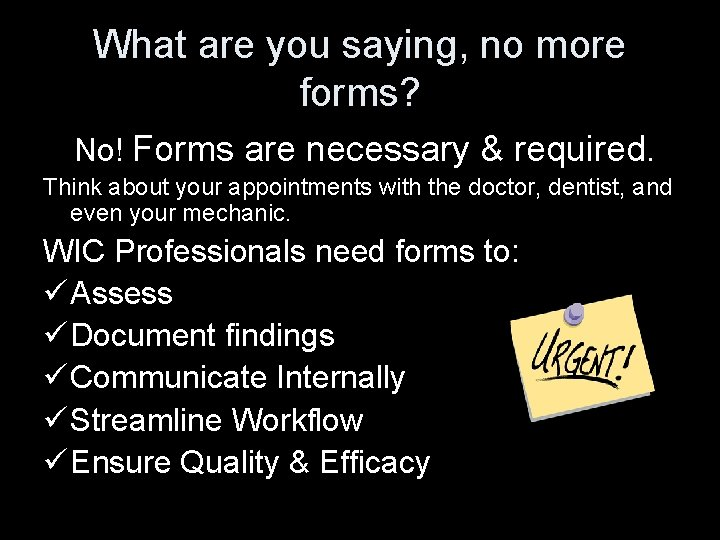 What are you saying, no more forms? No! Forms are necessary & required. Think