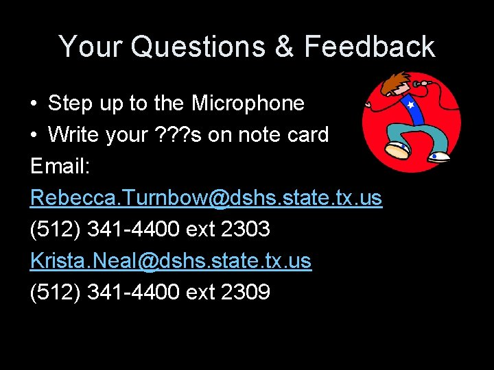 Your Questions & Feedback • Step up to the Microphone • Write your ?