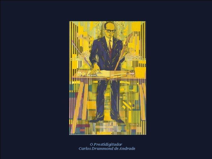O Prestidigitador Carlos Drummond de Andrade
