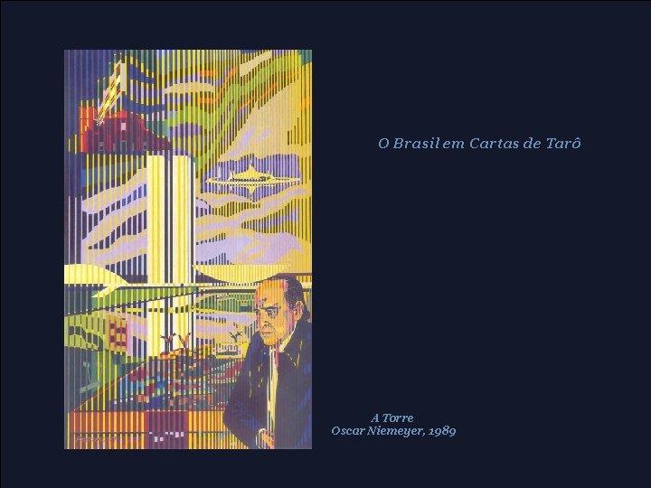 O Brasil em Cartas de Tarô A Torre Oscar Niemeyer, 1989