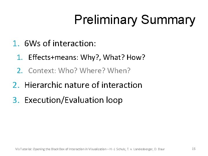 Preliminary Summary 1. 6 Ws of interaction: 1. Effects+means: Why? , What? How? 2.