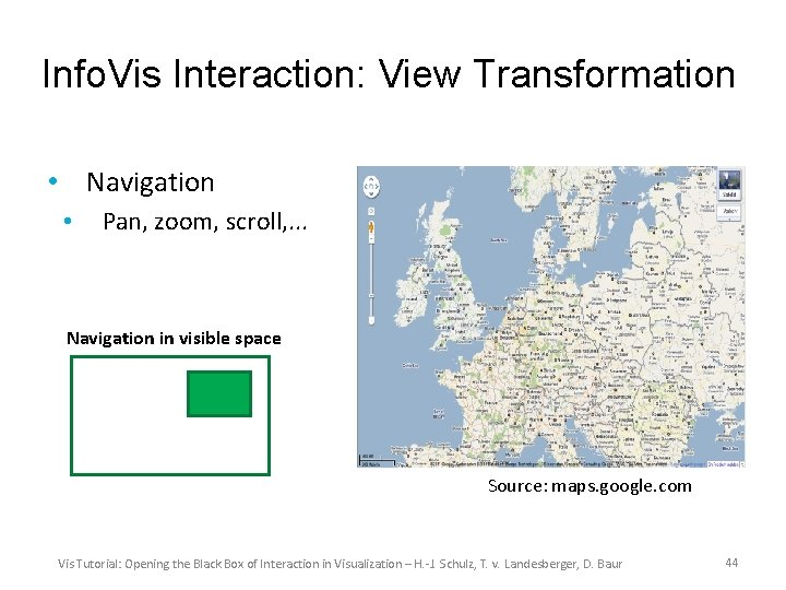 Info. Vis Interaction: View Transformation • Navigation • Pan, zoom, scroll, . . .