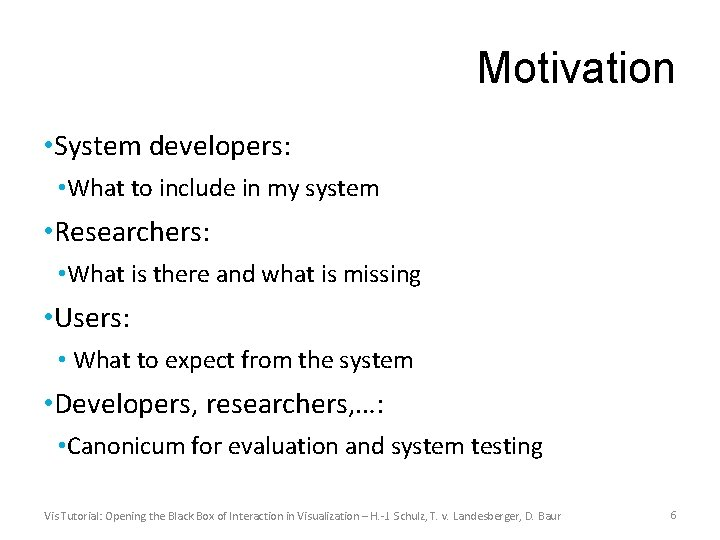 Motivation • System developers: • What to include in my system • Researchers: •