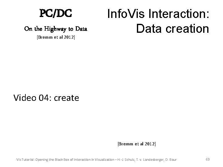 PC/DC On the Highway to Data [Bremm et al 2012] Info. Vis Interaction: Data