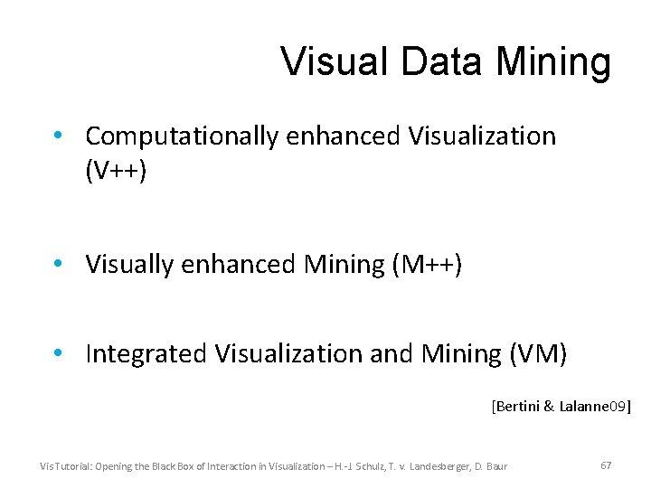 Visual Data Mining • Computationally enhanced Visualization (V++) • Visually enhanced Mining (M++) •