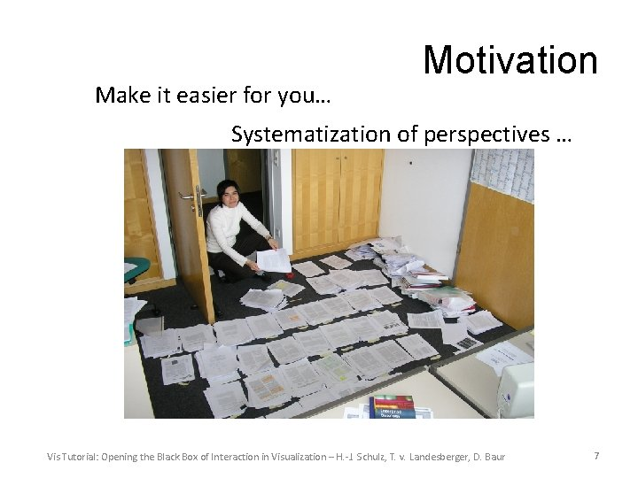 Make it easier for you… Motivation Systematization of perspectives … Vis Tutorial: Opening the