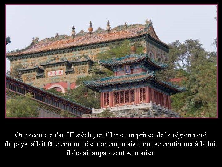 On raconte qu'au III siècle, en Chine, un prince de la région nord du