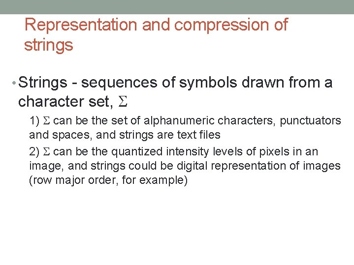 Representation and compression of strings • Strings - sequences of symbols drawn from a