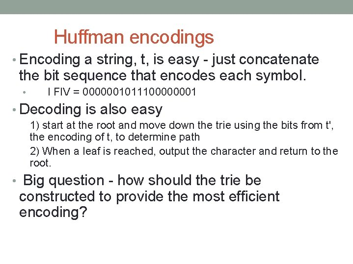 Huffman encodings • Encoding a string, t, is easy - just concatenate the bit