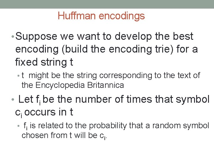 Huffman encodings • Suppose we want to develop the best encoding (build the encoding
