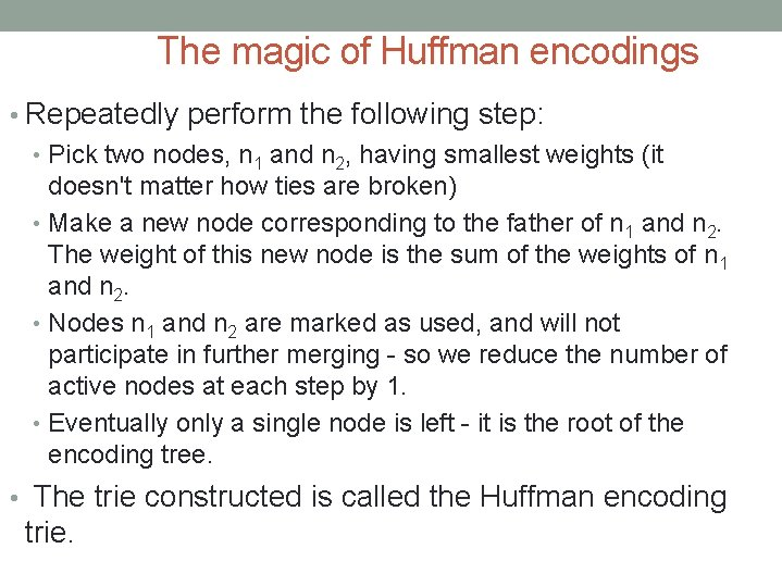 The magic of Huffman encodings • Repeatedly perform the following step: • Pick two