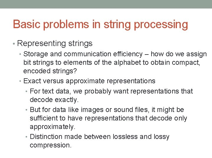 Basic problems in string processing • Representing strings • Storage and communication efficiency –