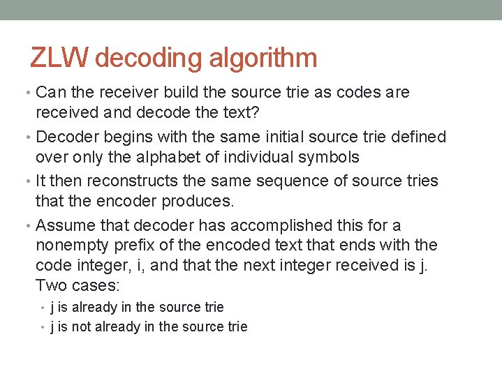 ZLW decoding algorithm • Can the receiver build the source trie as codes are