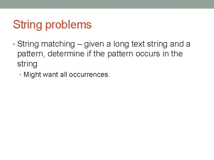 String problems • String matching – given a long text string and a pattern,