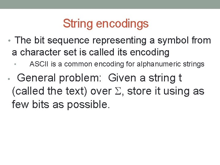 String encodings • The bit sequence representing a symbol from a character set is