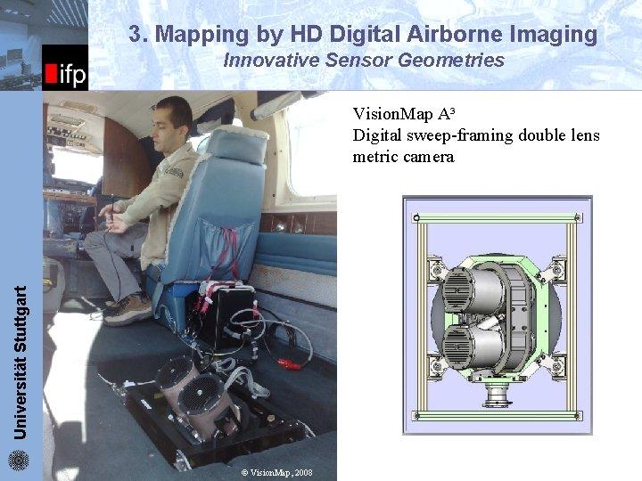 3. Mapping by HD Digital Airborne Imaging ifp Innovative Sensor Geometries Universität Stuttgart Vision.
