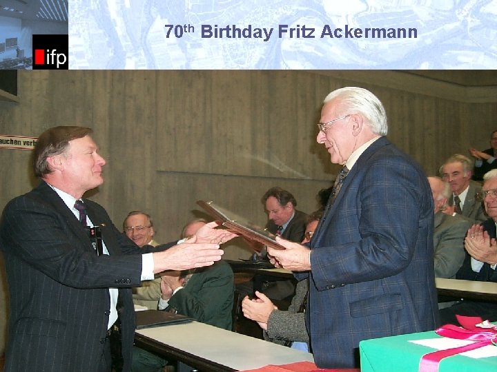 70 th Birthday Fritz Ackermann ifp § Prof. Ackermann created the world-renowned Institute for