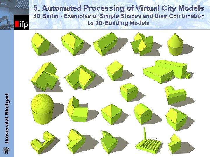 5. Automated Processing of Virtual City Models Universität Stuttgart ifp 3 D Berlin -
