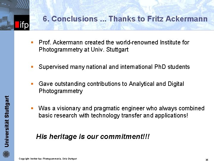 ifp 6. Conclusions. . . Thanks to Fritz Ackermann § Prof. Ackermann created the