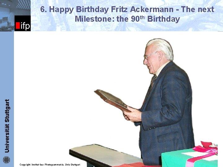 ifp 6. Happy Birthday Fritz Ackermann - The next Milestone: the 90 th Birthday