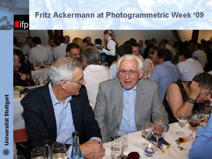 Fritz Ackermann at Photogrammetric Week ' 09 ifp § Prof. Ackermann created the