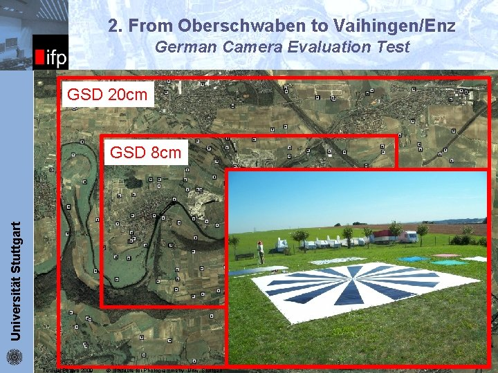 2. From Oberschwaben to Vaihingen/Enz German Camera Evaluation Test ifp GSD 20 cm Universität
