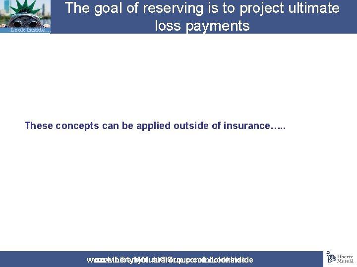 The goal of reserving is to project ultimate loss payments These concepts can be