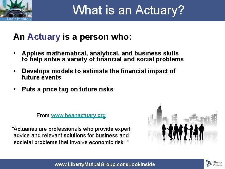 What is an Actuary? An Actuary is a person who: • Applies mathematical, analytical,