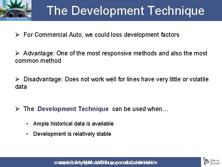 The Development Technique Ø For Commercial Auto, we could loss development factors Ø Advantage:
